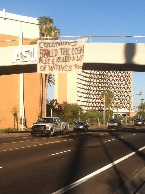 fuckyeahanarchistbanners :     Columbus S(A)iled The Ocean Blue + Killed a Lot of Natives Too // Tempe, AZ, USA // October 8, 2012