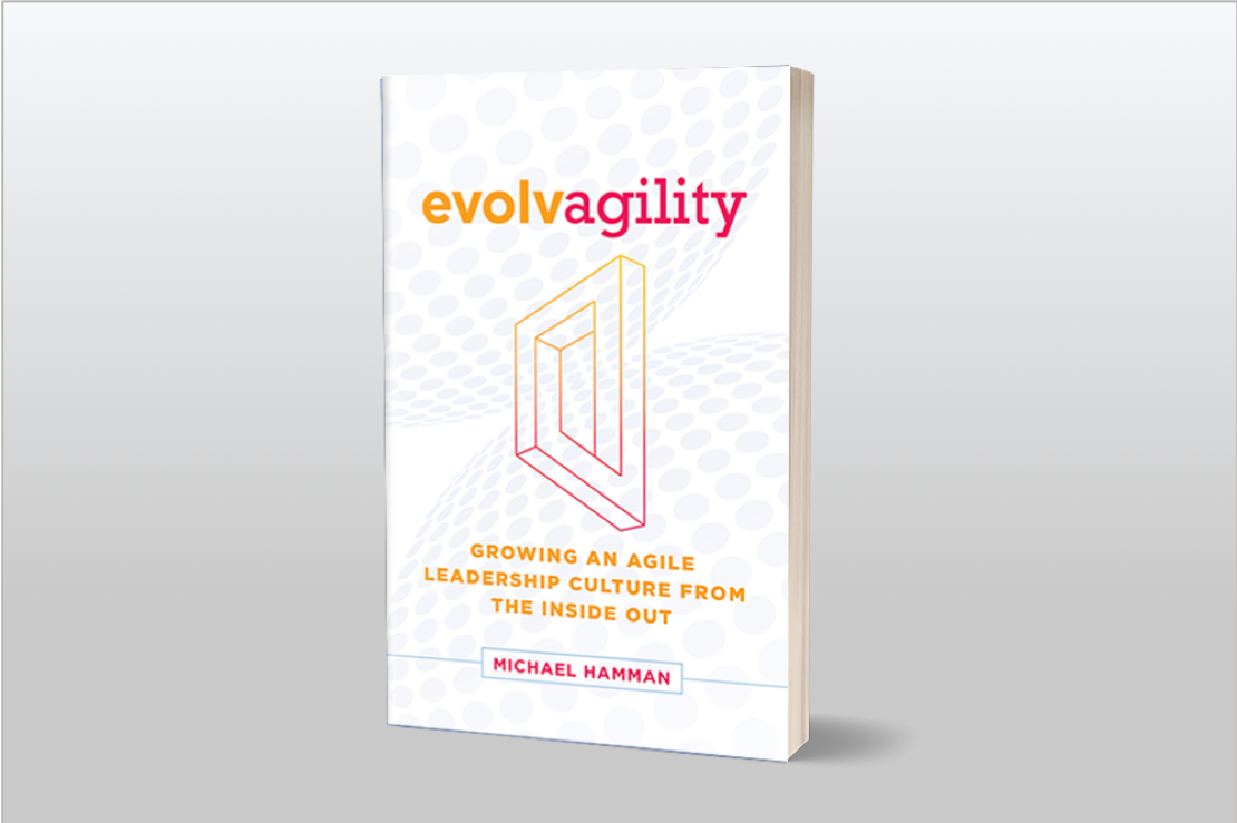 The Book - Evolvagility is a practical and systematic approach to the deliberate growing of a deep and enduring agile leadership culture, from the inside out.