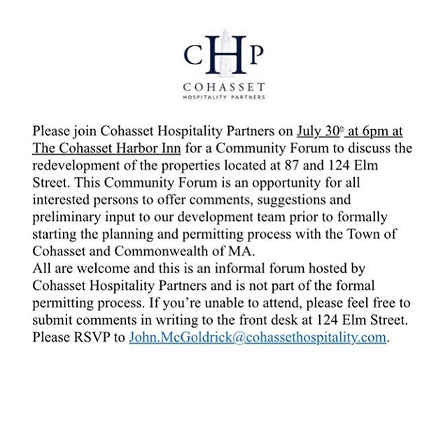 Please join us next Tuesday (7/30) at 6pm at The Cohasset Harbor Inn for a community forum on the redevelopment of 87 and 124 Elm Street. We look forward to your company.