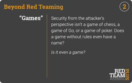 "BRT Card 02 (""Games"") : Security from the attacker's perspective isn't a game of chess, a game of Go, or a game of poker. Does a game without rules even have a name?  Is it even a game ?"
