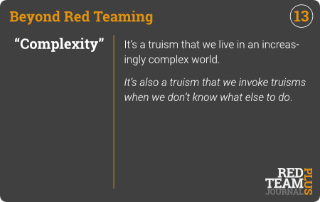 "BRT Card 13 (""Complexity""): It's a truism that we live in an increasingly complex world.  It's also a truism that we invoke truisms when we don't know what else to do ."