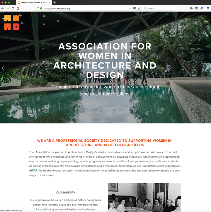 Association for Women in Architecture and Design - Waking State Design is very pleased to have been commissioned to redesign the AWA+D website, completed July, 2019.Membership services were integrated into the new site, including events, job postings, sponsorship and donation, and volunteer opportunities.awaplusd.org