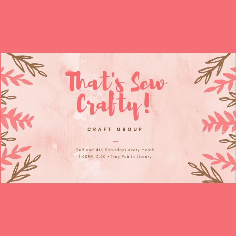 That's Sew Crafty Craft Group  with Chrissi Douglas at the Troy Public Library meets on the second and fourth Saturdays of every month at 1 p.m.  Contact Chrissi Douglas for more information at  chrissi.douglas@thevalley.church .