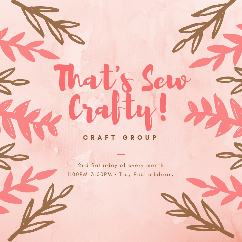 That's Sew Crafty Craft Group  with Chrissi Douglas at the Troy-Miami County Public Library (419 W. Main St., Troy) meets on the  second Saturday  of every month at 1 p.m.  Contact Chrissi Douglas for more information at  chrissi.douglas@thevalley.church .   Men, Women Couples, Singles NO Childcare Saturday afternoon