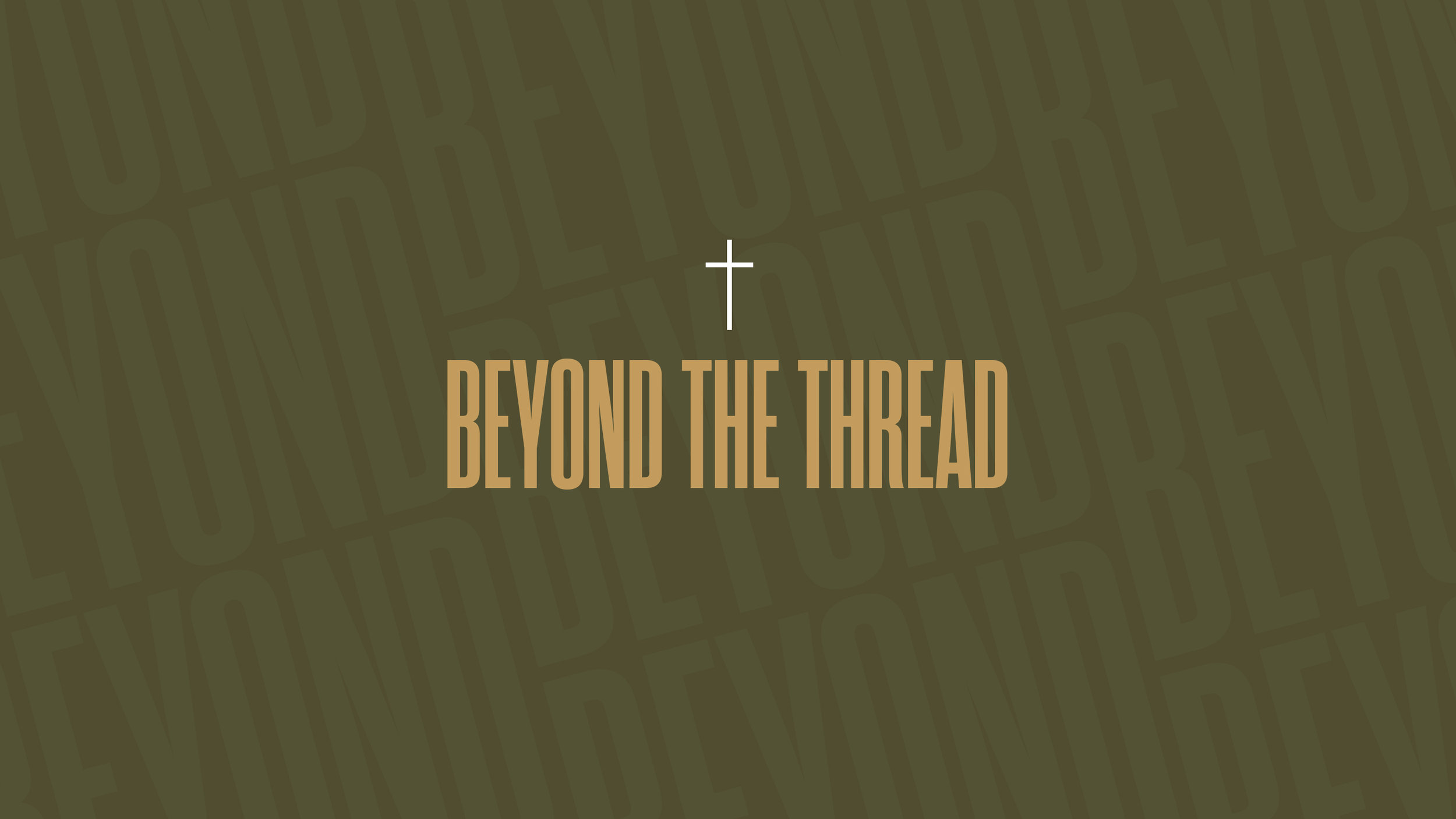 BEYOND THE THREAD