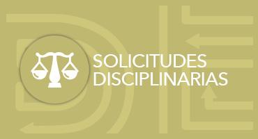 Solicitudes Disciplinarias   Ingrese aquí para hacer sus solicitudes disciplinarias