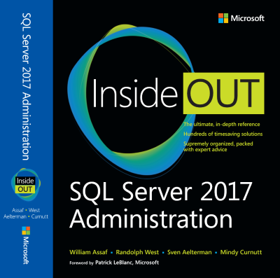 SQL Server 2017 Administration Inside Out (Microsoft Press, Feb 2018), By William Assaf, Randolph West, Sven Aelterman, Mindy Curnutt