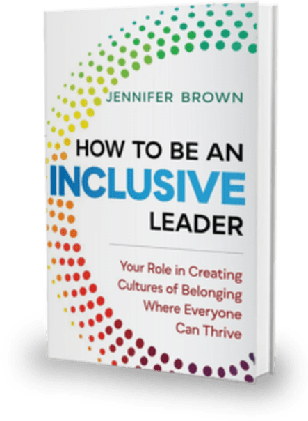 How to Be an Inclusive Leader:   Your Role in Creating Cultures of Belonging Where Everyone Can Thrive  BY JENNIFER BROWN    ORDER NOW