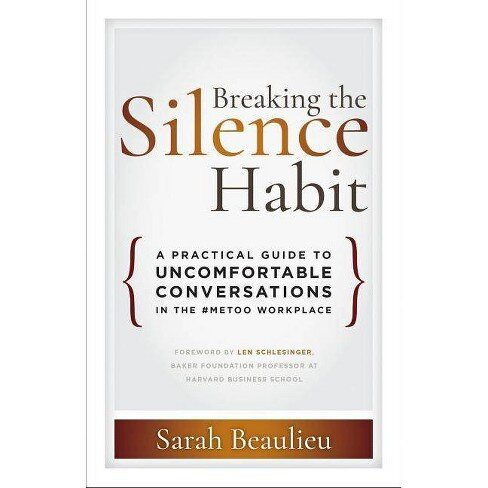 Breaking the Silence Habit:  A Practical Guide to Uncomfortable Conversations in the #MeToo Workplace    PRE-ORDER NOW