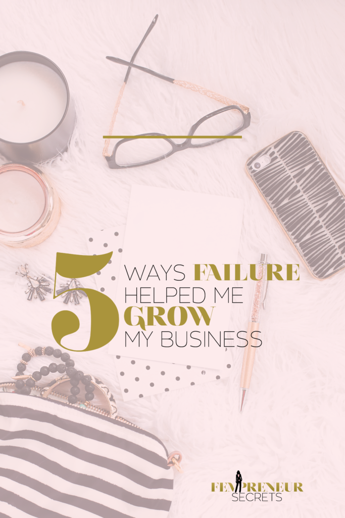 5 Ways Failure Helped Me Grow In My Business