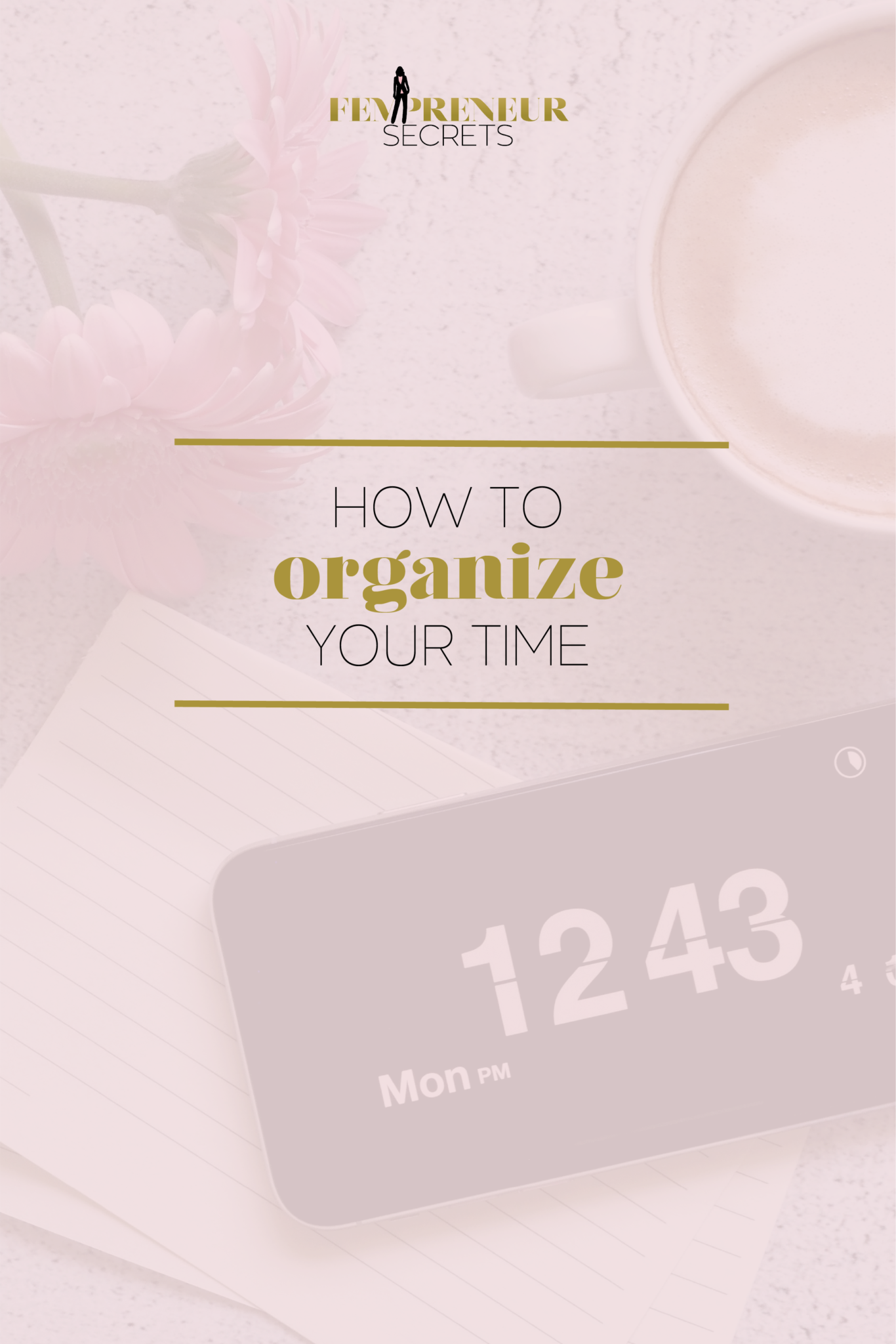 013-5-Secrets-to-Organize-Time-for-Your-Business_Pinterest-2.png