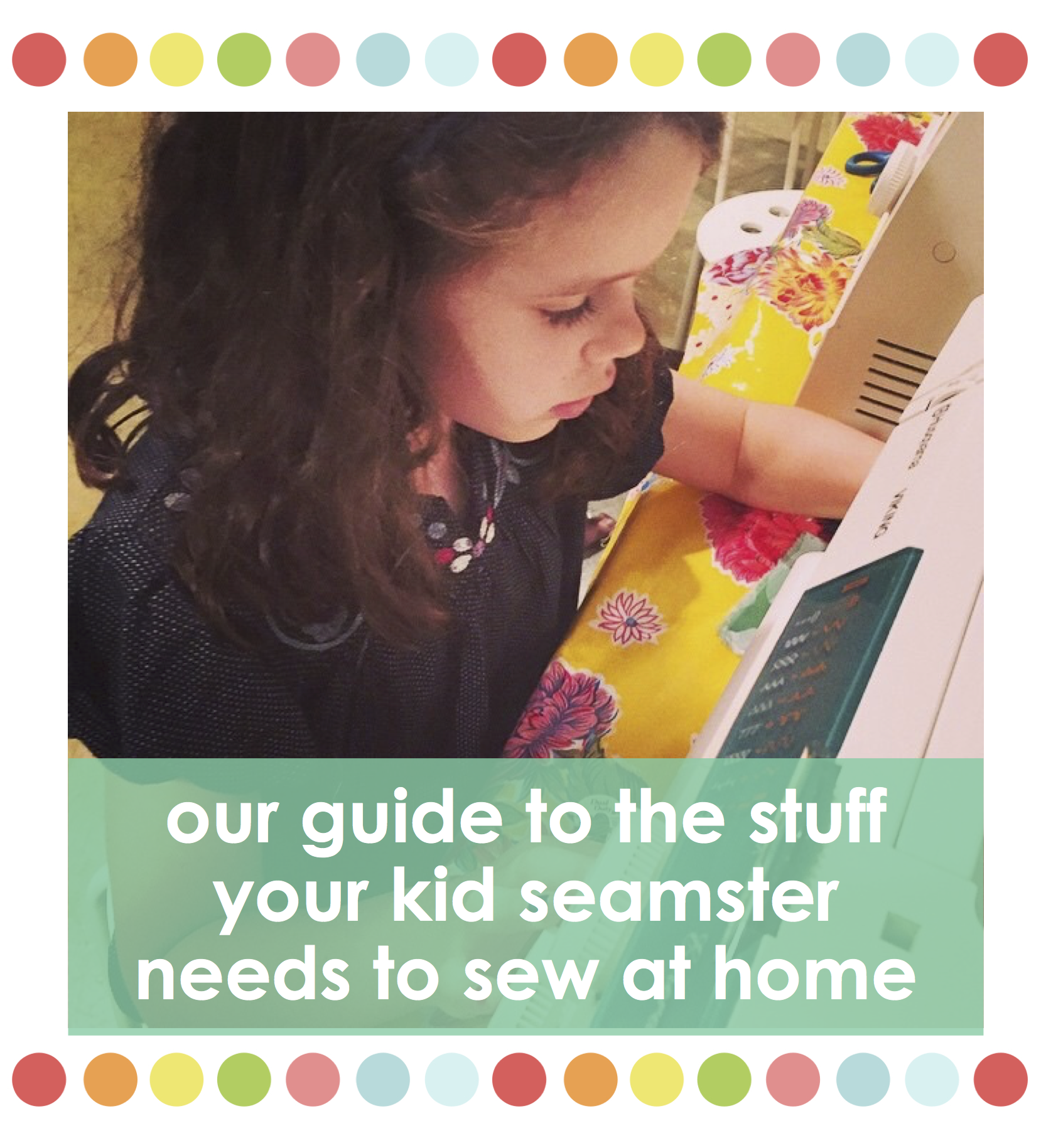 our guide to the stuff your kid seamster needs to sew at home