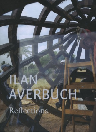 Ilan Averbuch: Reflections - The Open Museum, Omer Industrial Park, Israel© 2013100 pages