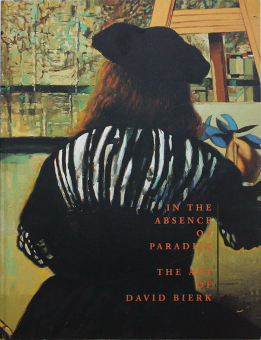 David Bierk:In the Absence of Paradise: The Art of David Bierk - by IIIi Maria Tamplin© 1994 David Bierk130 pages