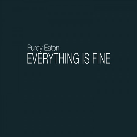 Purdy Eaton: Everything is Fine - Published by Art Museum of Greater Lafayette©2016 Nancy Hoffman Gallery/Purdy Eaton72 pages