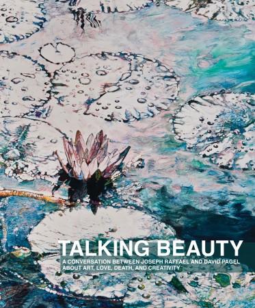 Joseph Raffael: Talking Beauty  - Designed by Kirk Pedersen and Zero Publishing ©201896 pages