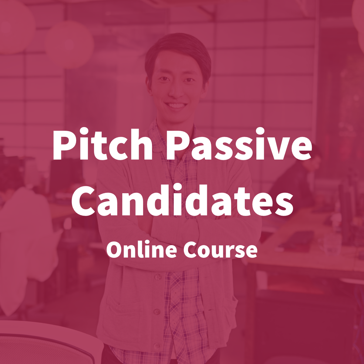 Take an online course - on 'How to Recruit Passive Candidates'Designed to help recruiters learn the fundamentals of how to find and engage great candidates who are not actively looking in the job market. PS: It's FREE (for now)
