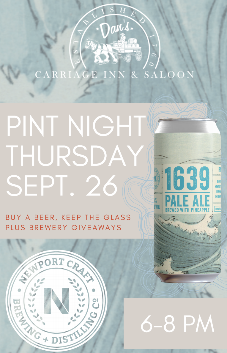 - Join us on Thursday, September 26th for a Pint Night at Dan's Carriage Inn & Saloon! Buy a beer, keep the glass… PLUS brewery giveaways!