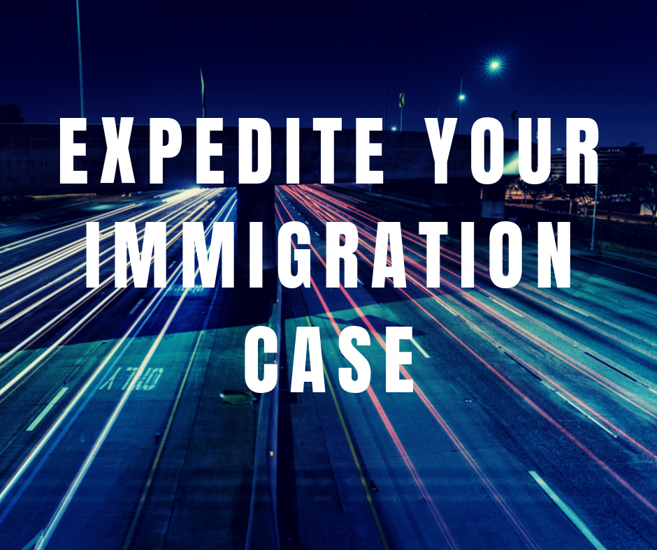 EXPEDITE YOUR IMMIGRATION CASE