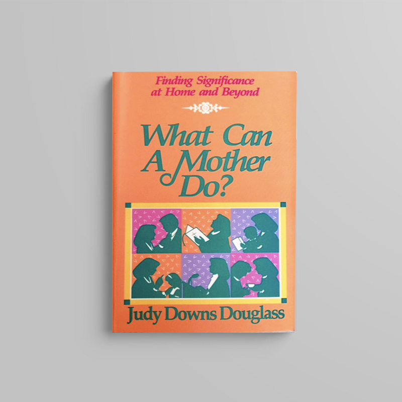 what can a mother do - judy downs douglass