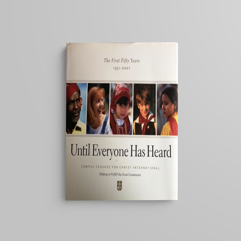 Until Everyone Has Heard: The First Fifty Years of Campus Crusade for Christ International (editor)
