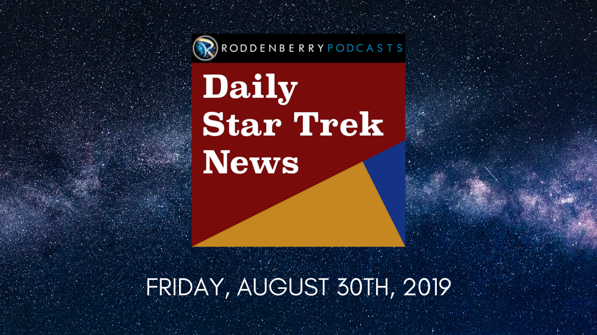 Daily Star Trek News for Friday, August 30th, 2019
