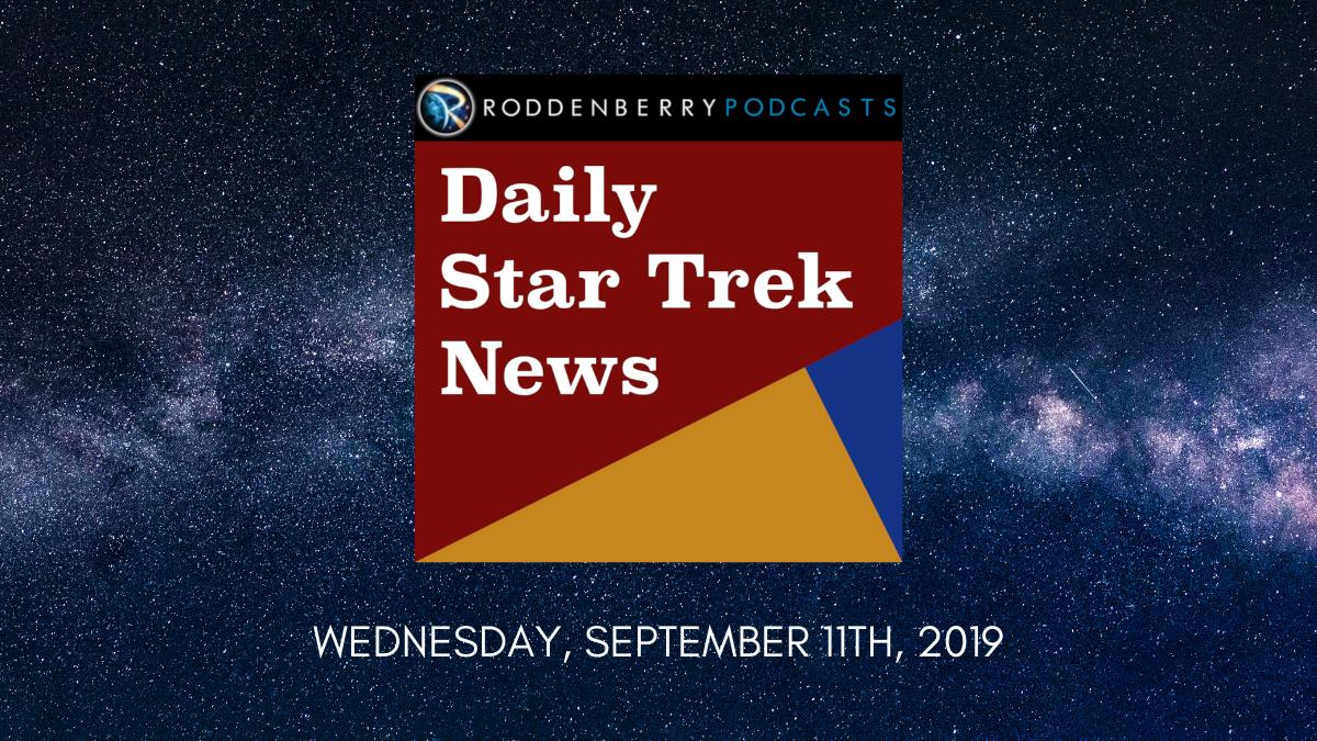 Daily Star Trek News for Wednesday, September 11th, 2019