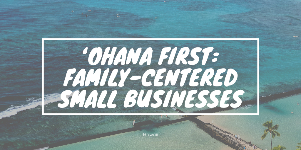 'Ohana first_ Family-centered small businesses.png