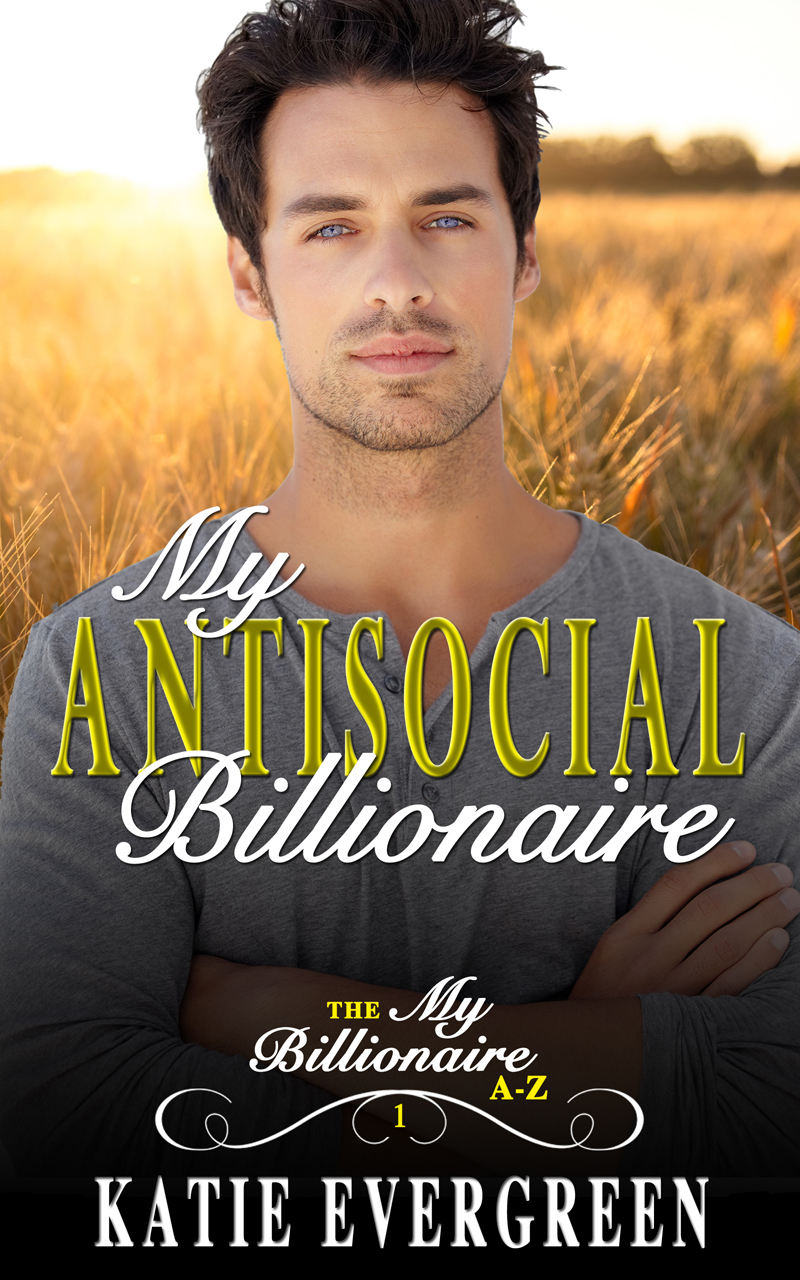My Antisocial Billionaire - Sometimes you have to risk it all to find out what truly matters.
