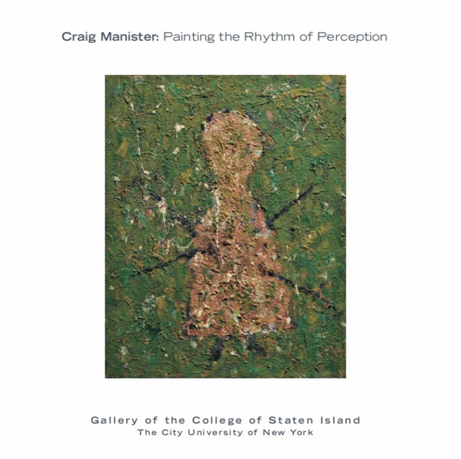 This catalog was produced to accompany the exhibition  Craig Manister: Painting the Rhythm of Perception    February 22-March 24 2016 Gallery of the College of Staten Island 2800 Victory Blvd Staten Island, New York 1031    DOWNLOAD CATALOG