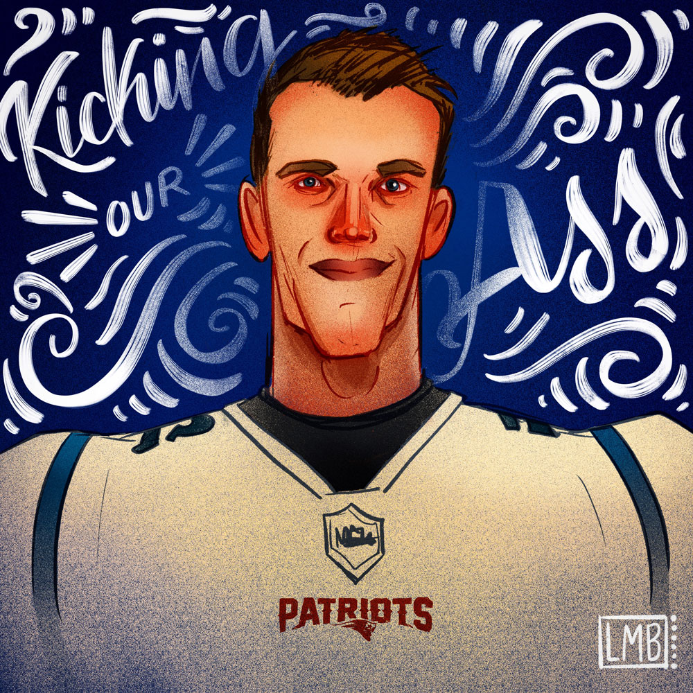 Tom Brady: Kicking Our Ass