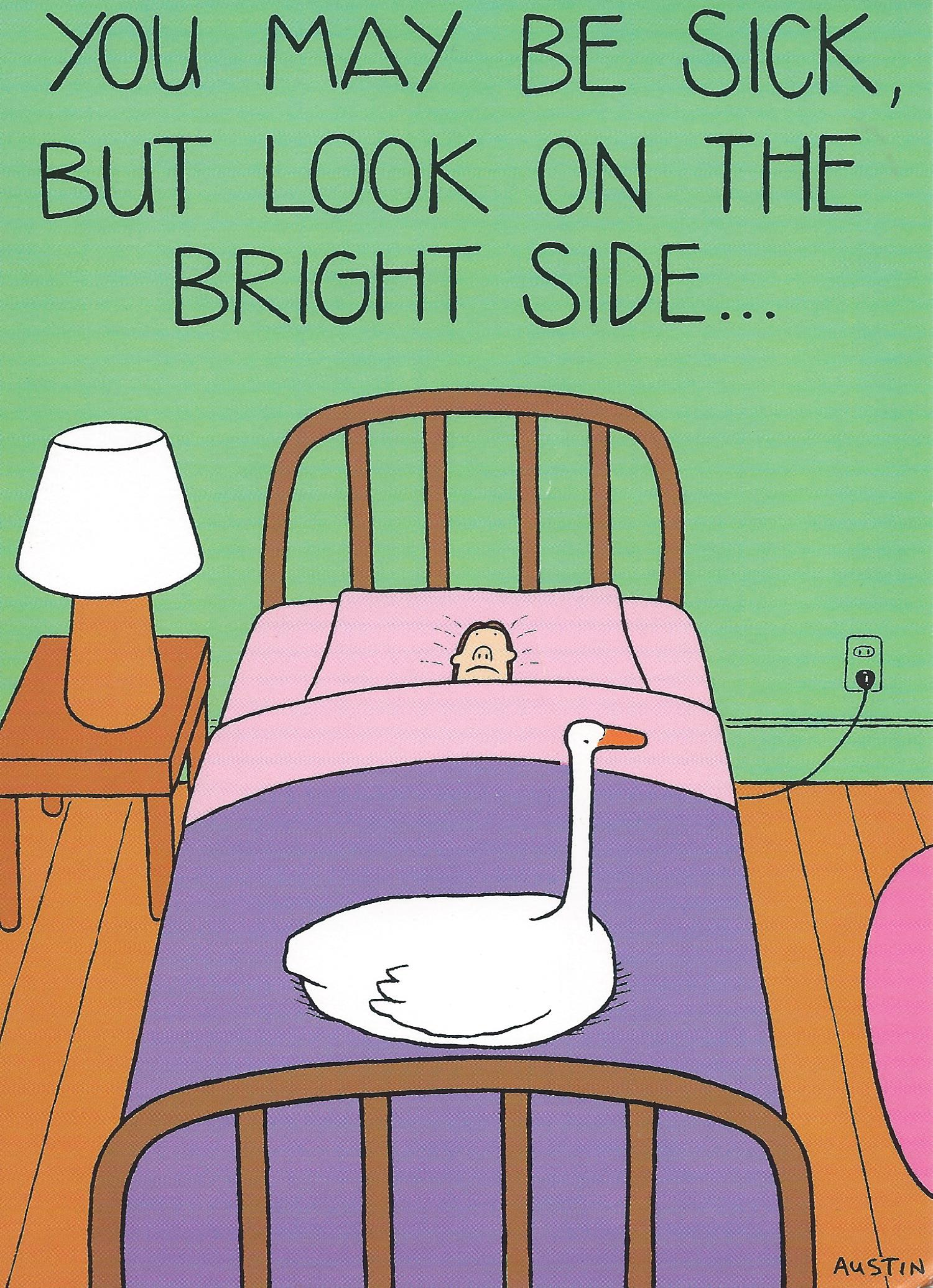 You may be sick, but look on the bright side...