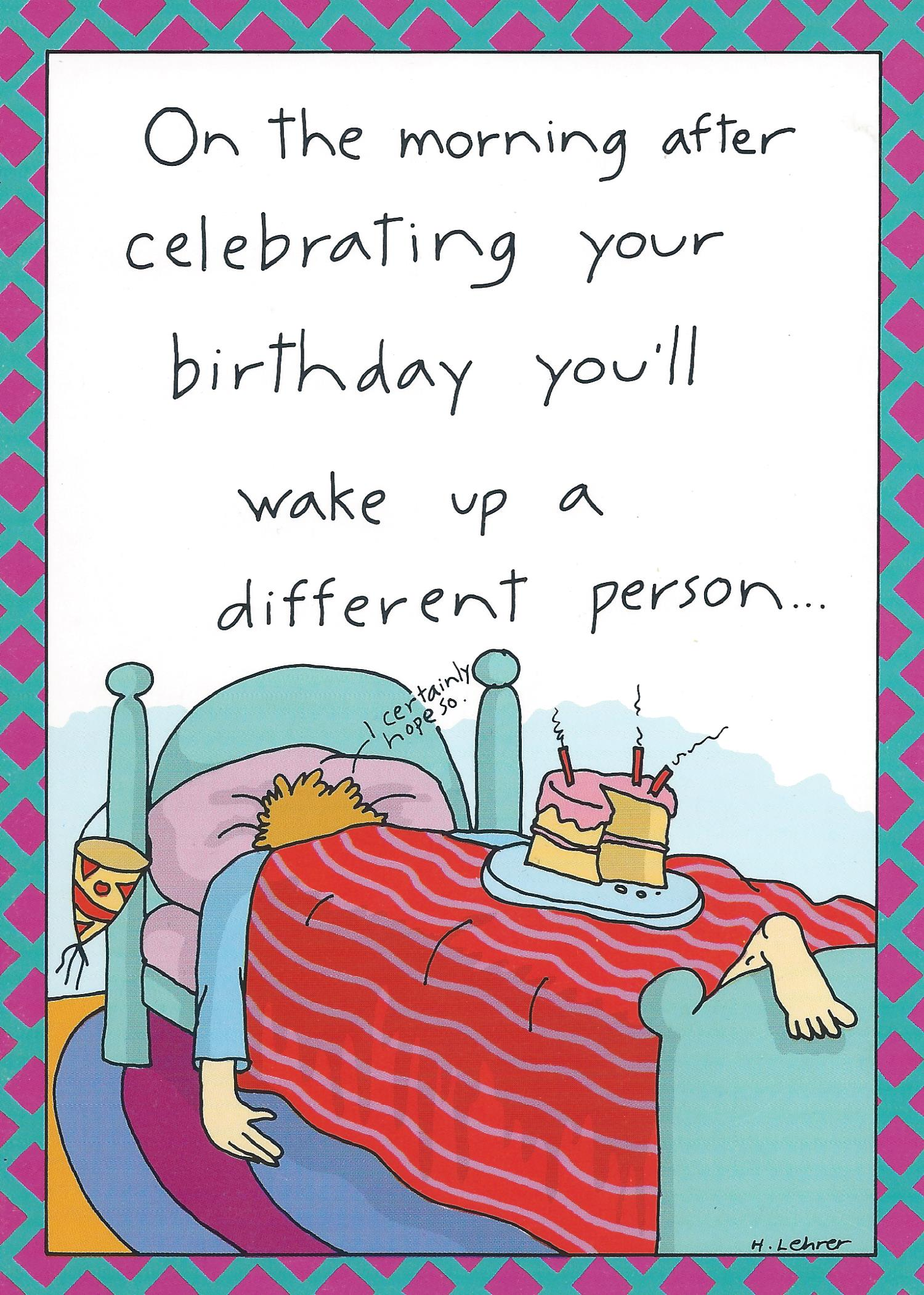 On the morning after celebrating your birthday you'll wake up a different person...