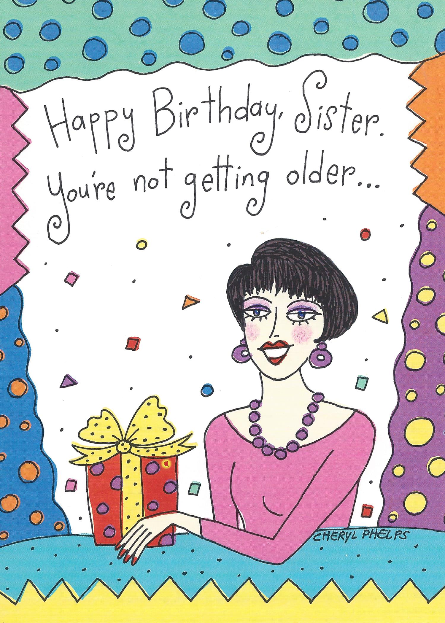 Happy Birthday, Sister. You're not getting older...