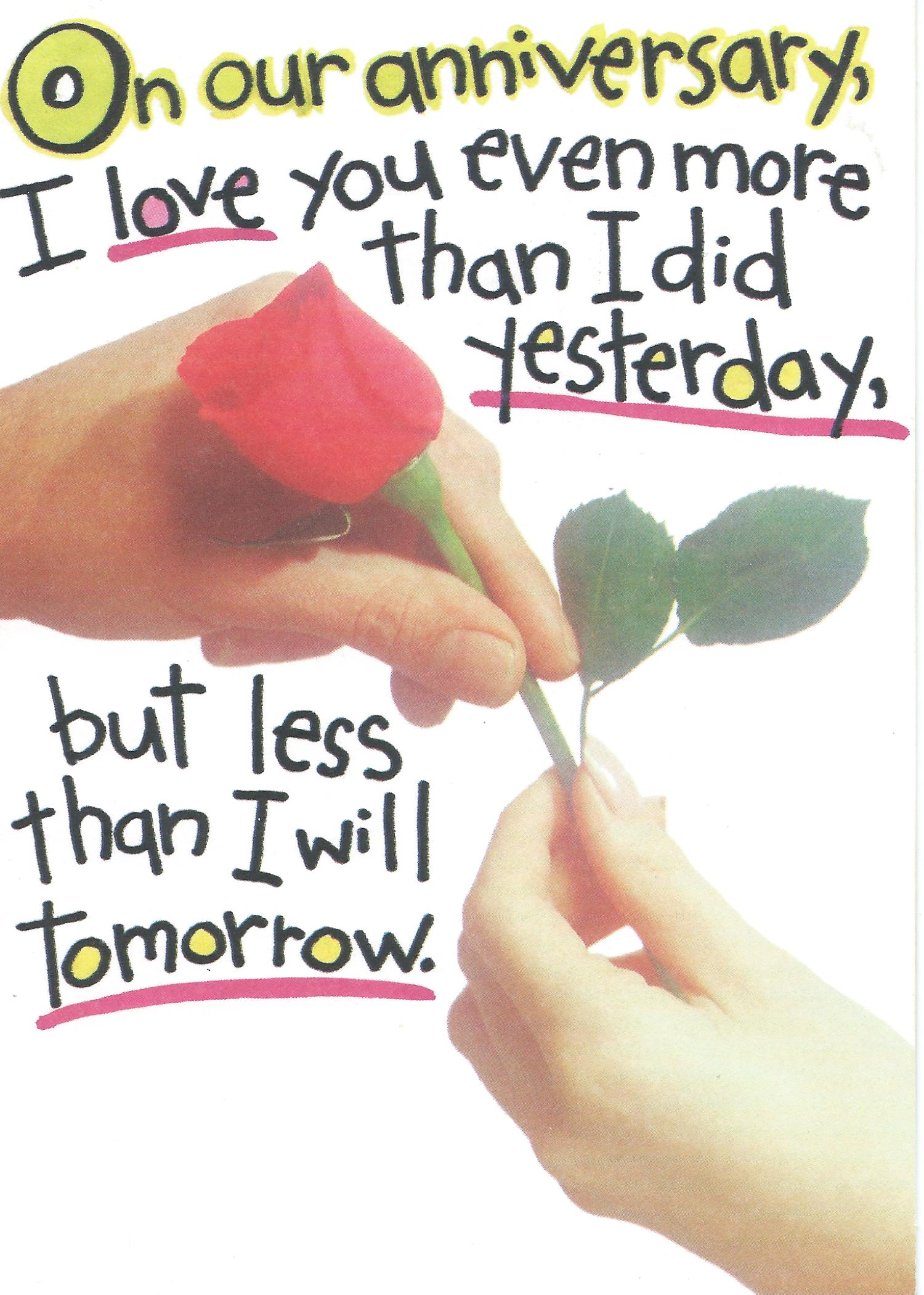 On our anniversary, I love you even more than I did yesterday, but less than I will tomorrow.