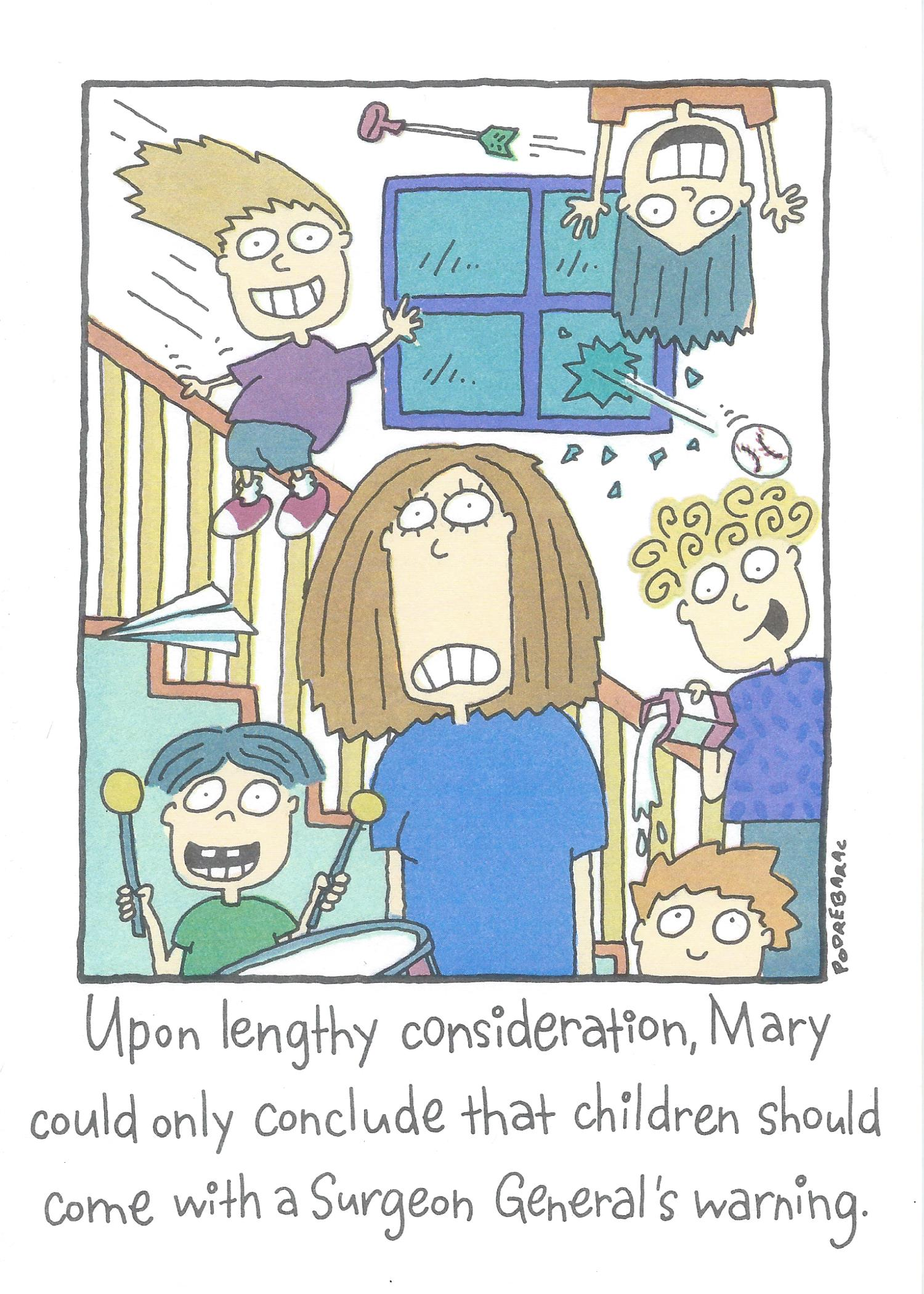 Upon lengthy consideration, Mary could only conclude that children should come with a Surgeon General's warning.