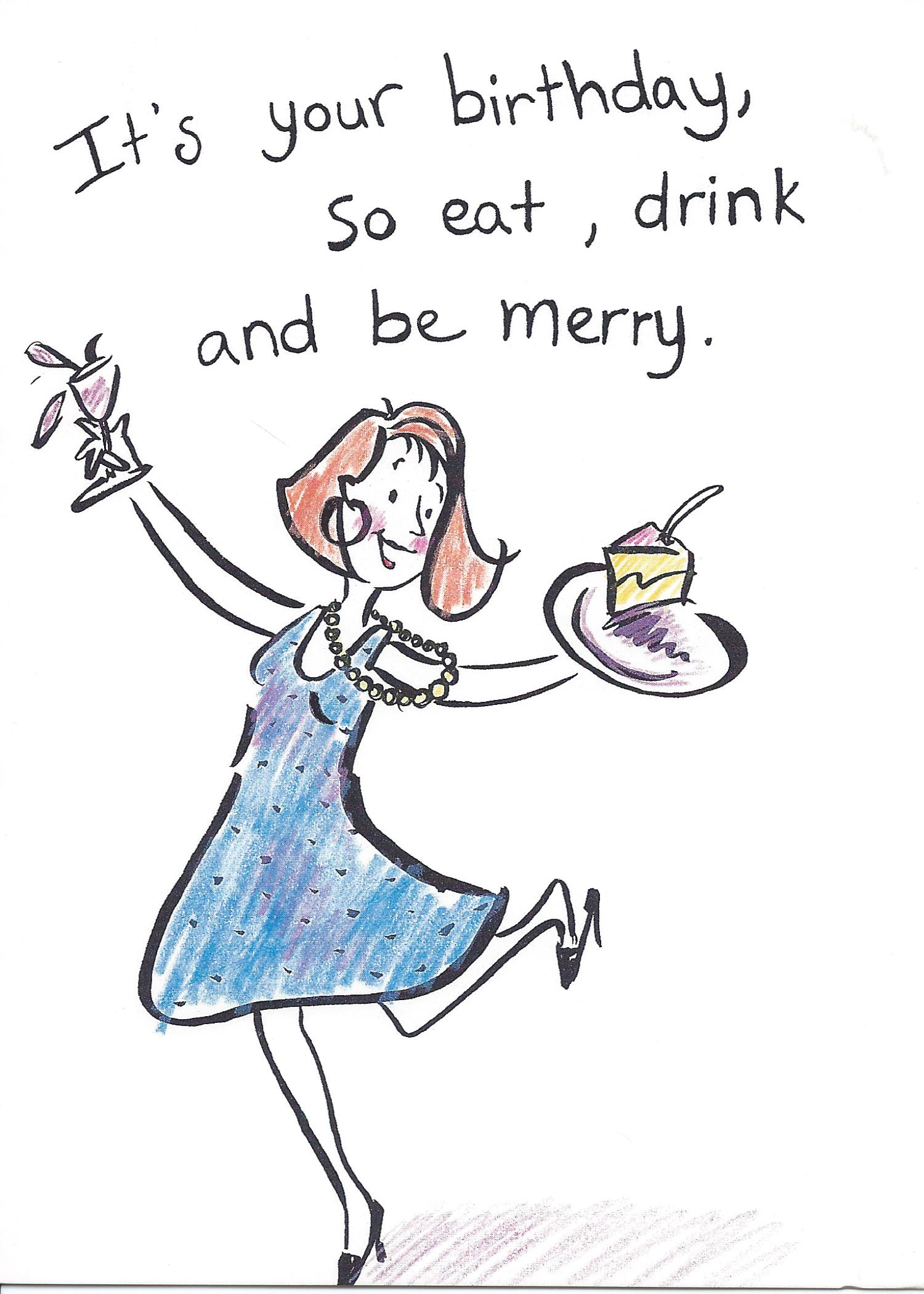 It's your birthday, so eat, drink, and be merry.
