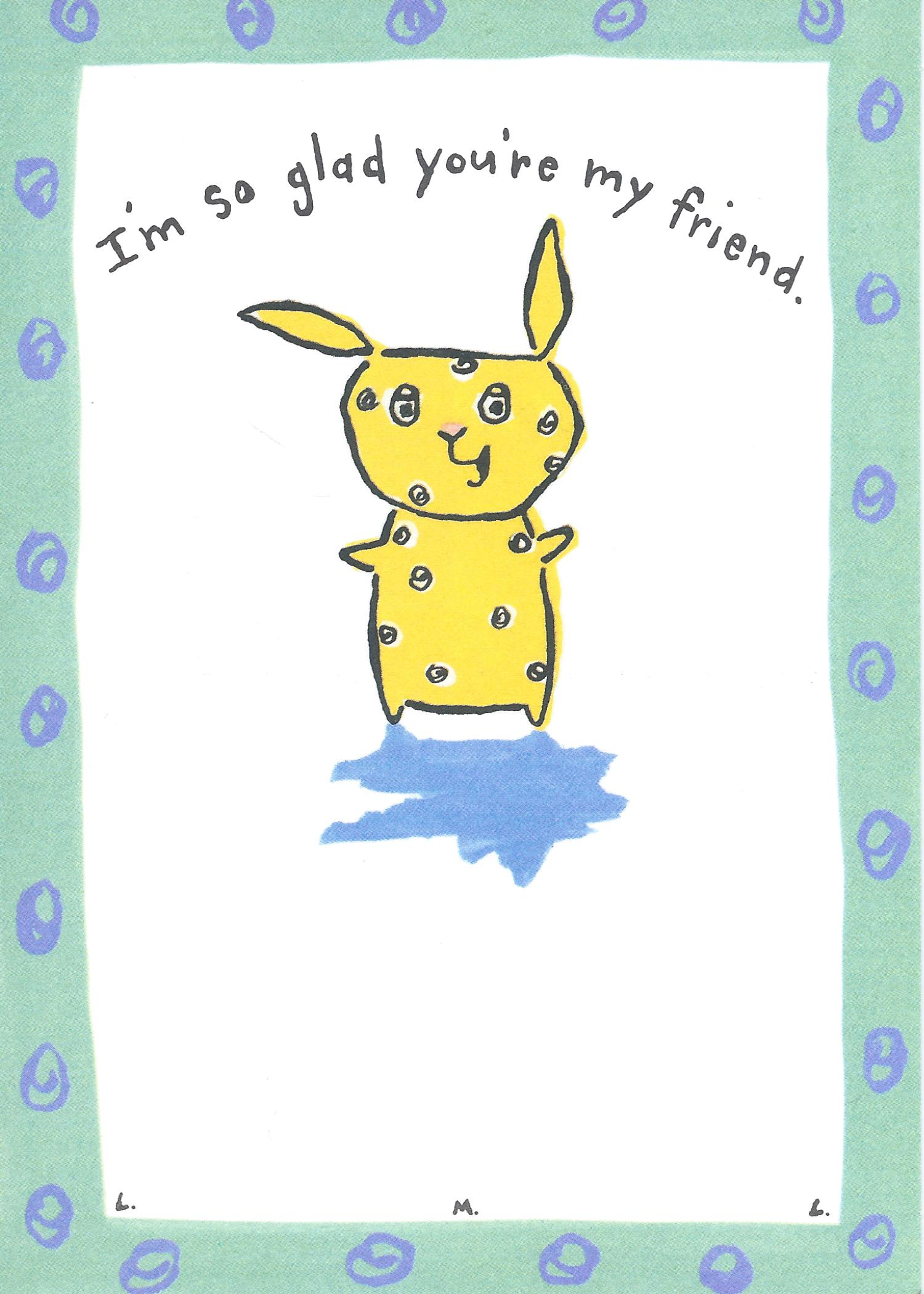 I'm so glad you're my friend.