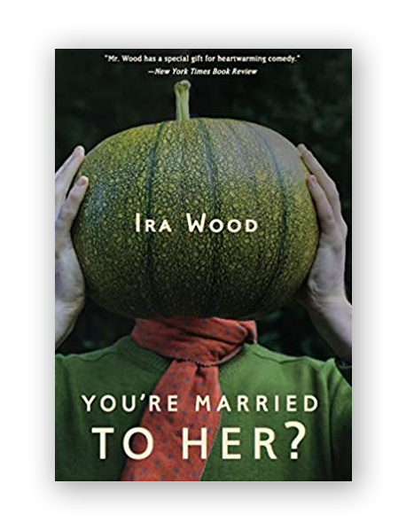 You're Married to HER? - Essays by Ira Wood