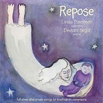Repose : lullabies and cradle songs by Australian composers 1890-1999  / Linda Thompson: soprano, Deviani Segal: piano. CD Move Records AUD 26.00