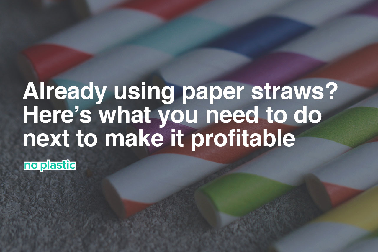 Already using paper straws? Here's what you need to do next to make it profitable.jpg
