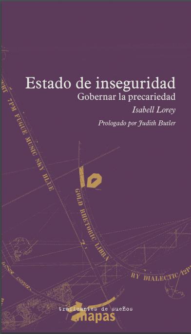 Isabell Lorey,  Estado de inseguridad. Gobernar la precariedad , España, Traficantes de Sueños, 2016, prólogo de Judith Butler.
