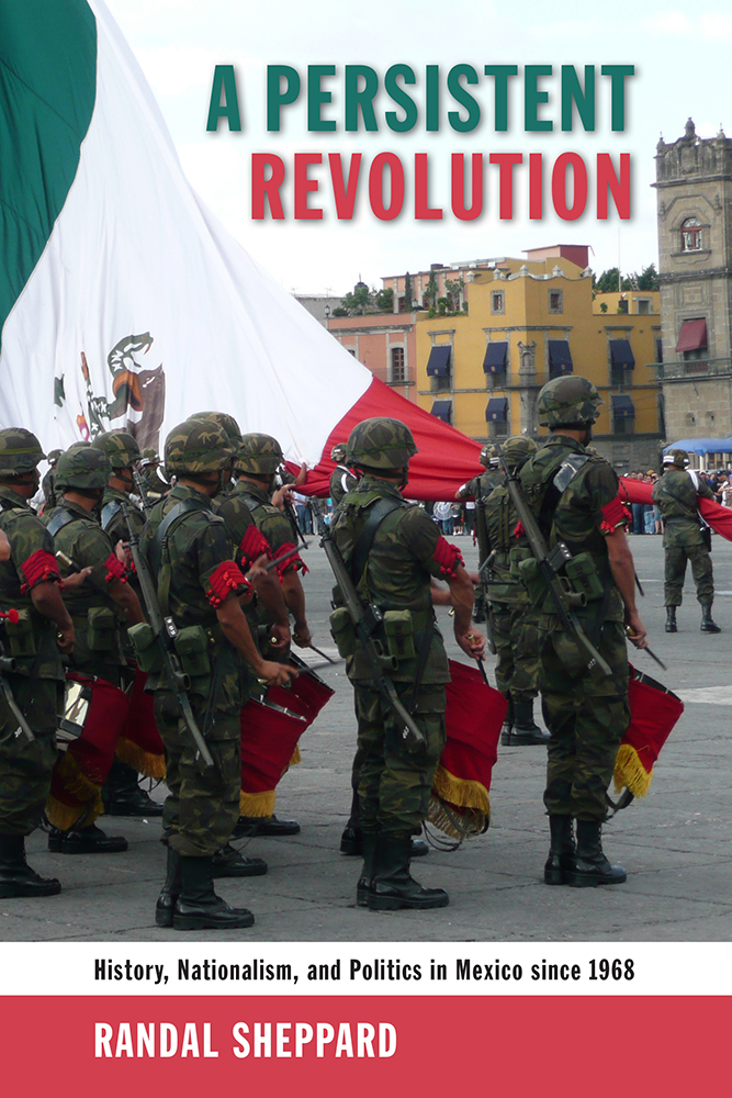 Sheppard, Randall. (2016).  A Persistent Revolution: History, Nationalism, and Politics in Mexico since 1968 . Albuquerque, New Mexico: University of New Mexico Press.