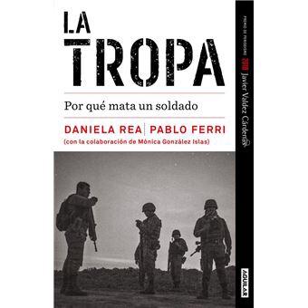 Daniela Rea, Pablo Ferri y Mónica González Islas. La Tropa. Por qué mata un soldado, Aguilar, Ciudad de México, 2019