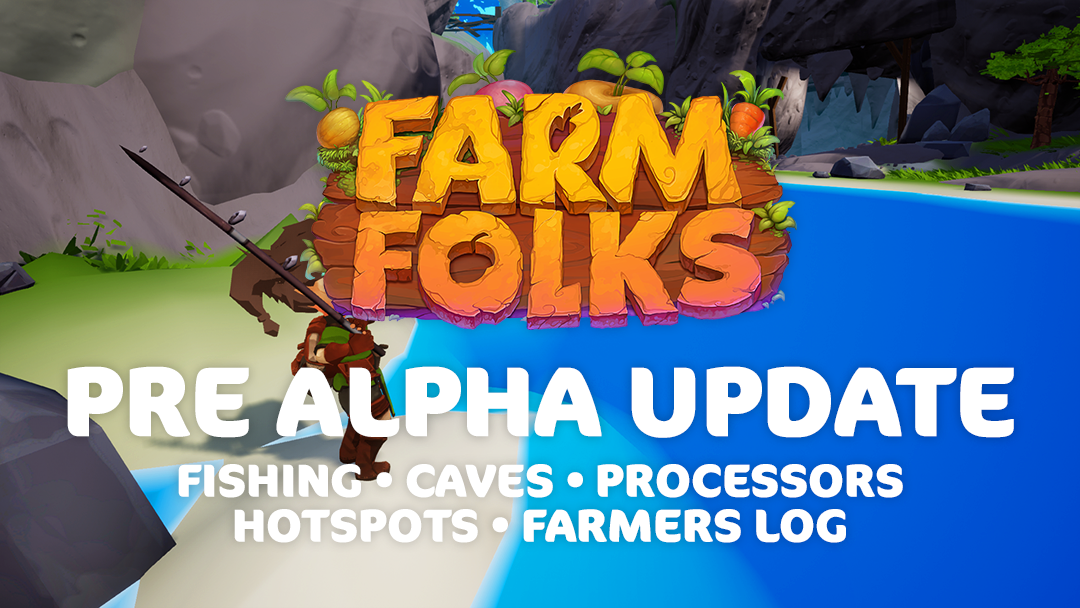Farm Folks dev blog april 2019 fishing caves processors hotpsots farmers log thumbnaiL pre alpha update.png