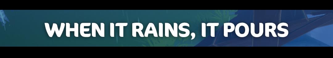 WHEN IT RAINS, IT POURS.png