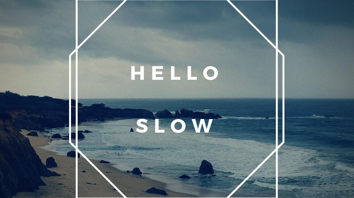 hello slow.jpg