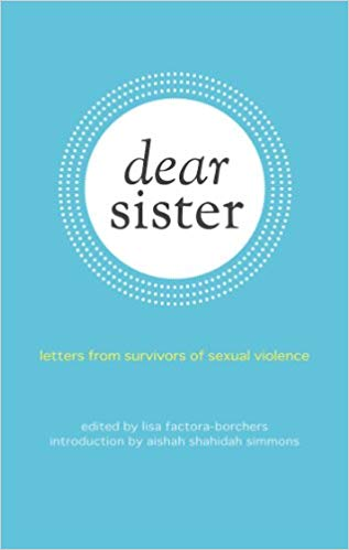 Dear Sister,    It wasn't your fault; it was never your fault. You did nothing wrong. Hold this tight to your heart: it wasn't your fault.