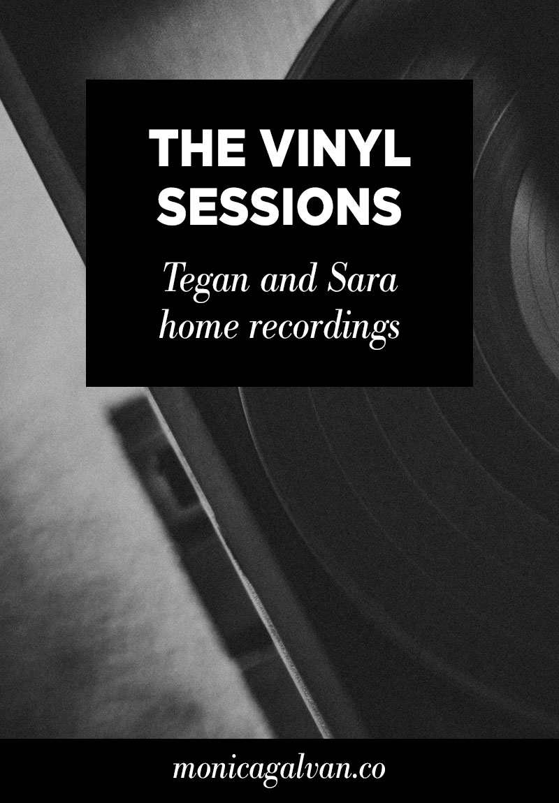 The Vinyl Sessions: Tegan and Sara Home Recordings