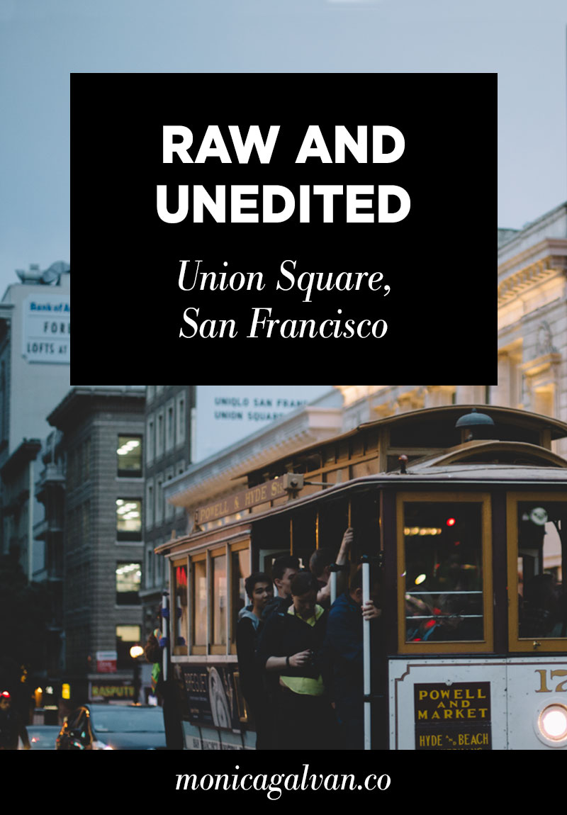Raw and Unedited: Union Square, San Francisco